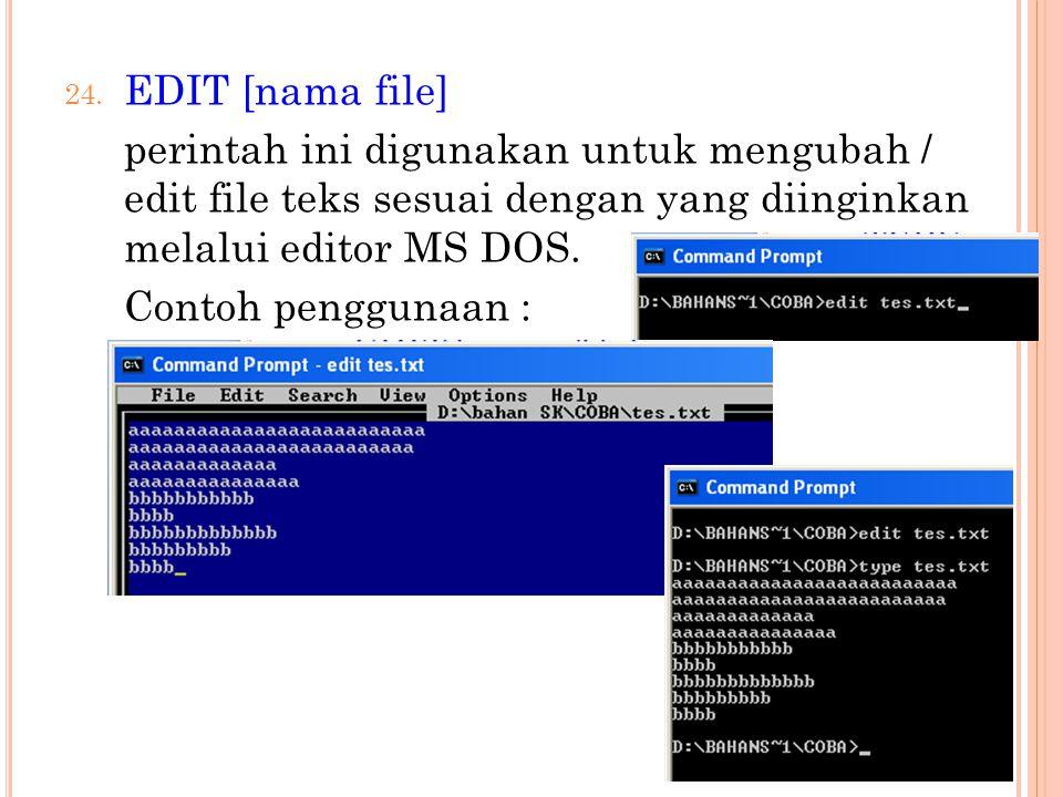 EDIT [nama file] perintah ini digunakan untuk mengubah / edit file teks sesuai dengan yang diinginkan melalui editor MS DOS.